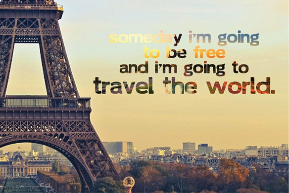 someday I'm going to be free and I'm going to travel the world | Một Hôm Có Nắng